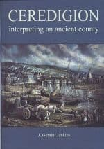 Ceredigion: Interpreting an Ancient County