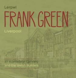 Frank Green - Lerpwl a'r Adeiladwyr Cymreig/Liverpool and the Welsh Builders