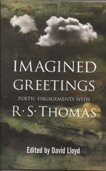 Imagined Greetings - Poetic Engagements with R. S. Thomas
