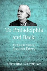 To Philadelphia and Back - The Life and Music of Joseph Parry