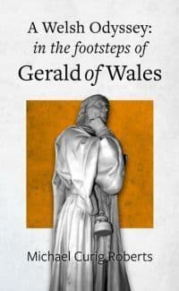 Welsh Odyssey, A - in the Footsteps of Gerald of Wales