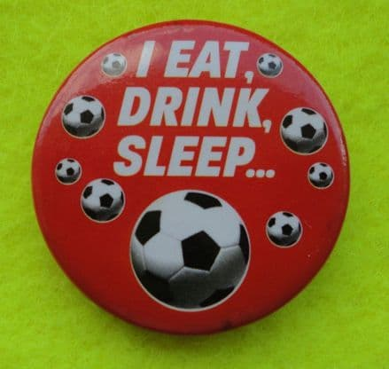 I Eat, Drink, Sleep Football Badge