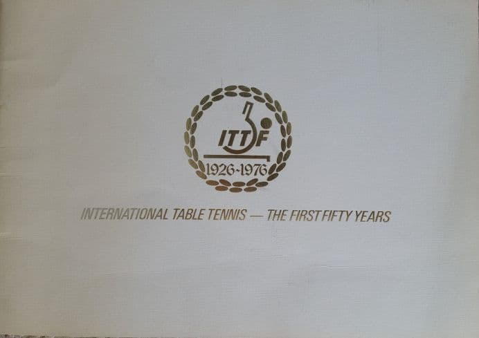 International Table Tennis - The First Fifty Years (ITTF 1926-1976)