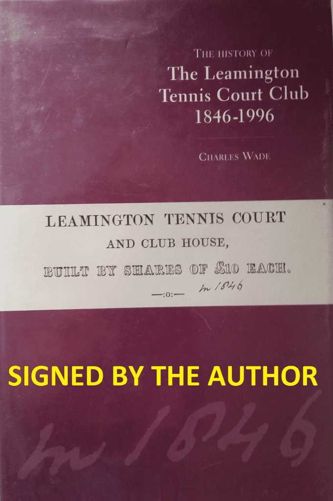 The History of the Leamington Tennis Court Club 1846-1996 by Charles Wade (SIGNED COPY)