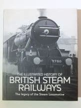 ILLUSTRATED HISTORY OF STEAM RAILWAYS : THE (Ross 2004)