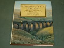 STOPPING-TRAIN BRITAIN - A RAILWAY ODYSSEY By Alexander Frater (1983)