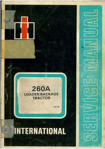 International 260A Loader Backhoe Tractor Service Workshop Manual