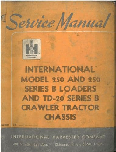 International Model 250 & 250 Series B Loader and TD20 Series B Crawler Tractor Chassis Service
