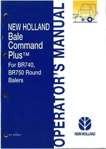 New Holland Bale Command Plus Operators Manual - For BR740 BR750 Round Balers - ORIGINAL MANUAL