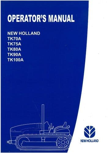 New Holland Crawler Tractor TK70A TK75A TK80A TK90A TK100A Operators Manual