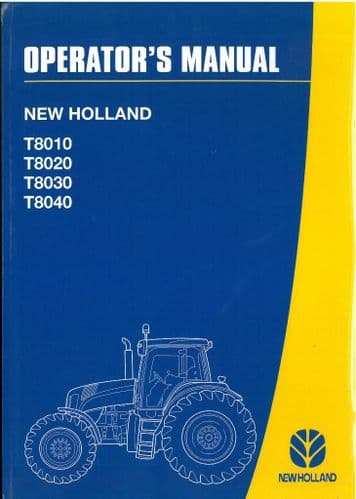 New Holland Tractor T8010 T8020 T8030 T8040 Operators Manual