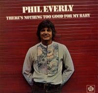 Everly,Phil - There's Nothing Too Good For My Baby (NSPL 18448) Unplayed